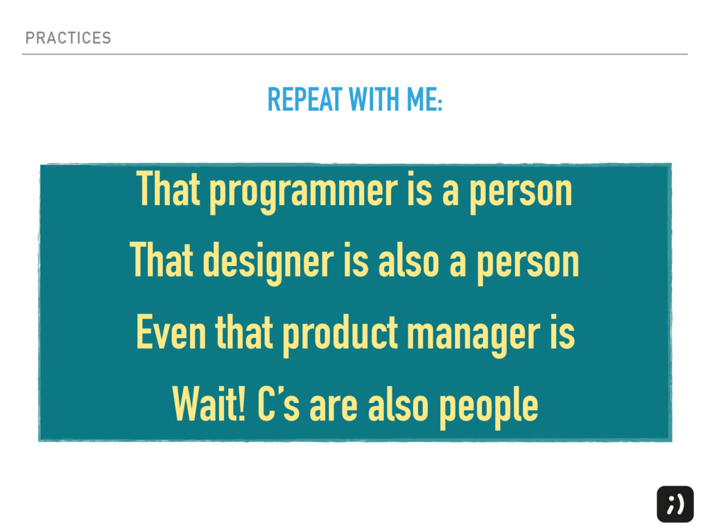 PRACTICES That programmer is a person That desi...