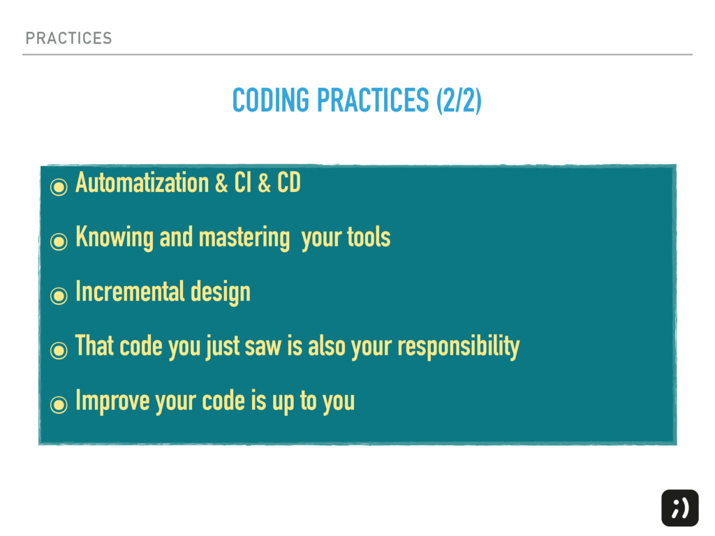 PRACTICES ๏ Automatization & CI & CD ๏ Knowing ...