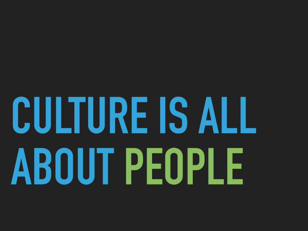 CULTURE IS ALL ABOUT PEOPLE