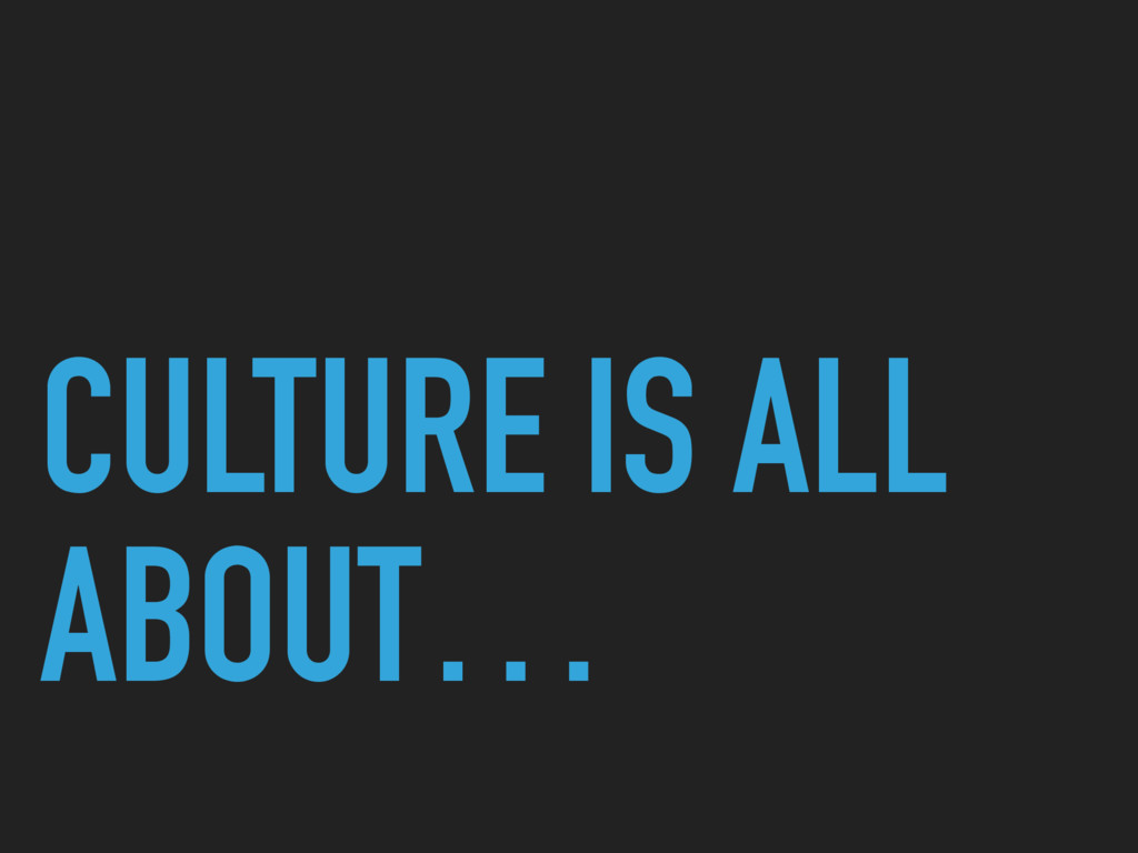 CULTURE IS ALL ABOUT…