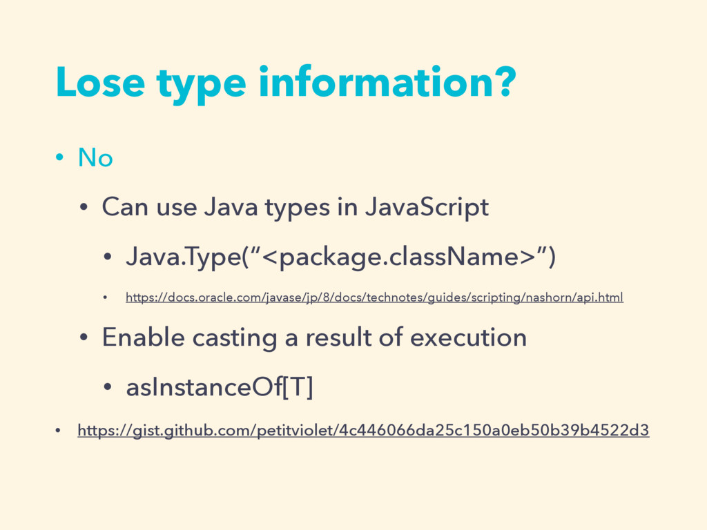Lose type information? • No • Can use Java type...