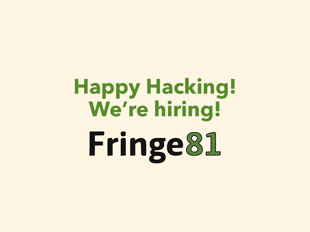 Happy Hacking! We're hiring!