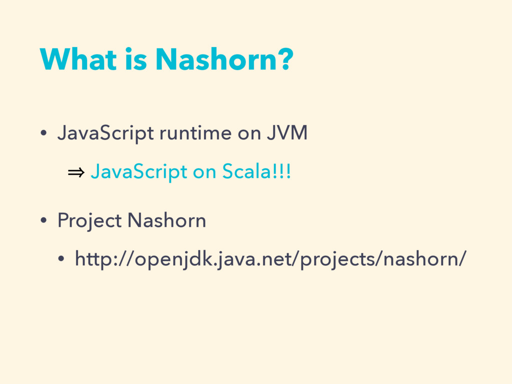 What is Nashorn? • JavaScript runtime on JVM 㱺 ...