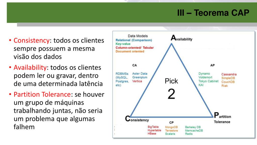 III – Teorema CAP • Consistency: todos os clien...