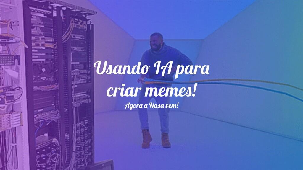 Usando IA para criar memes! Agora a Nasa vem!