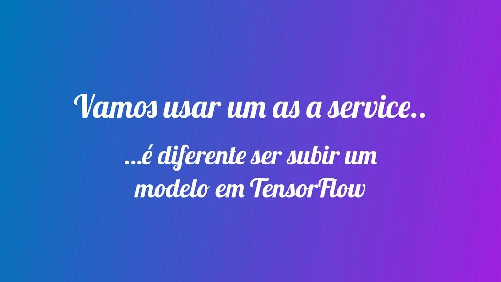 …é diferente ser subir um modelo em TensorFlow ...