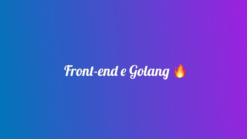 Front-end e Golang