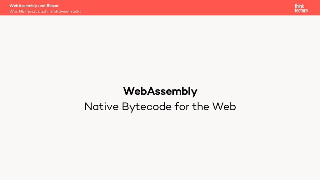 WebAssembly Native Bytecode for the Web WebAsse...