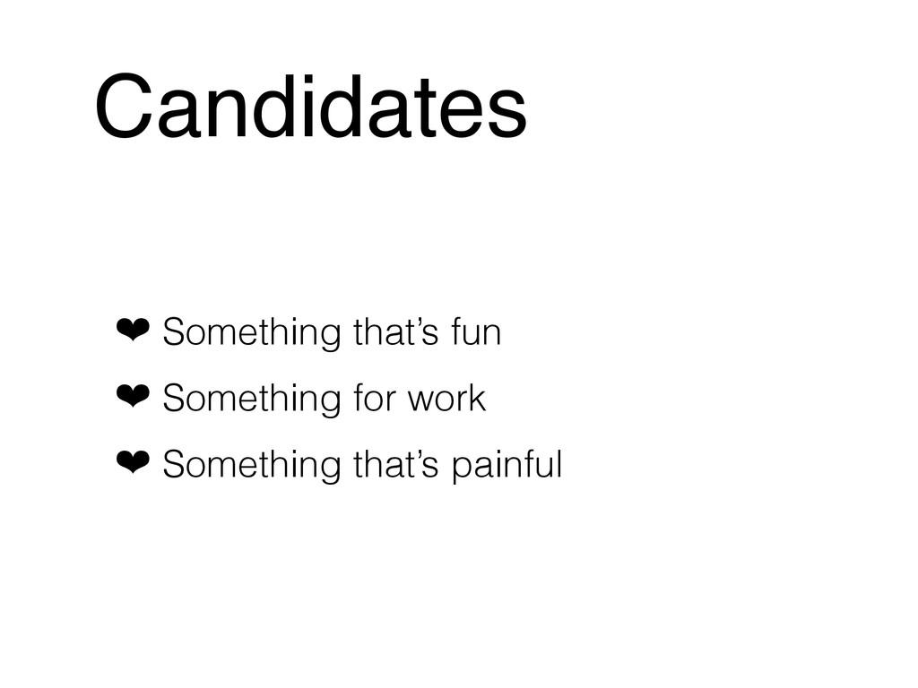 Candidates ❤ Something that's fun ❤ Something f...