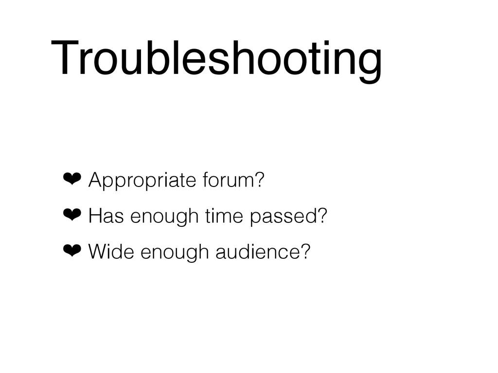 Troubleshooting ❤ Appropriate forum? ❤ Has enou...