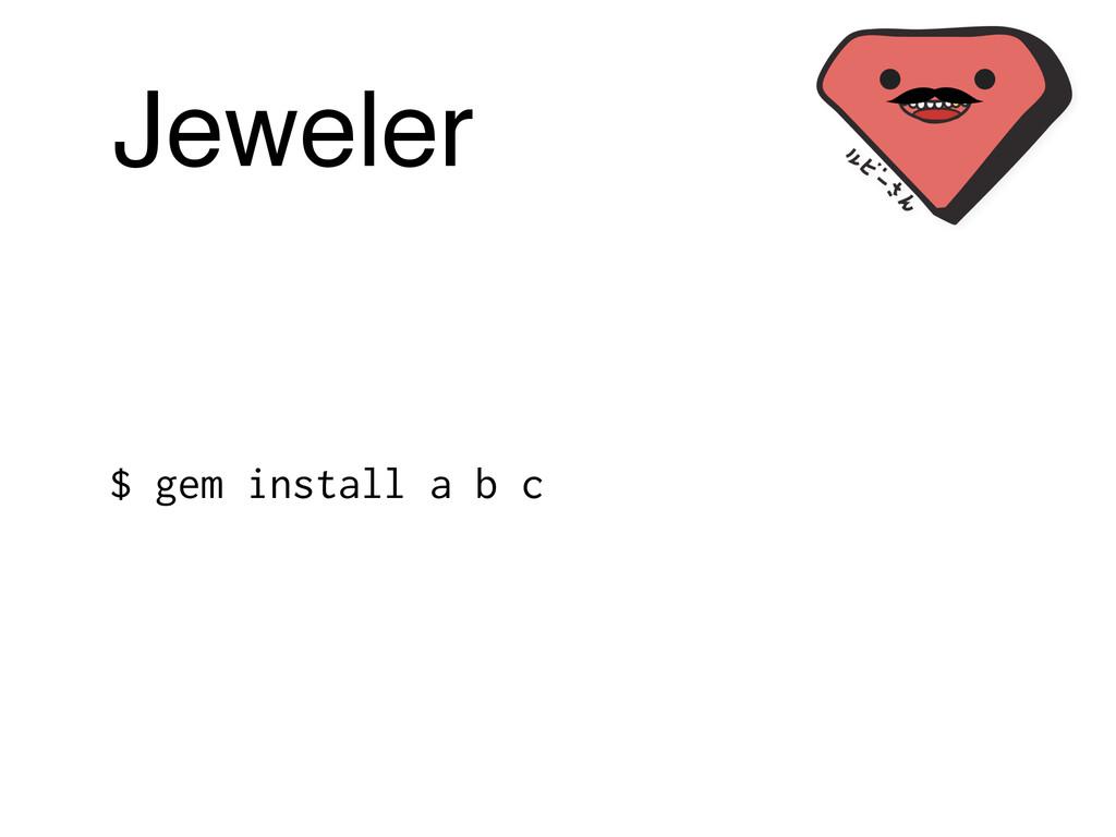 Jeweler $ gem install a b c