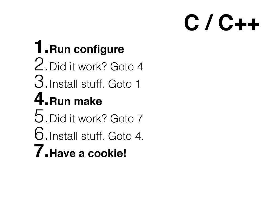 C / C++ 1.Run configure 2.Did it work? Goto 4 3....