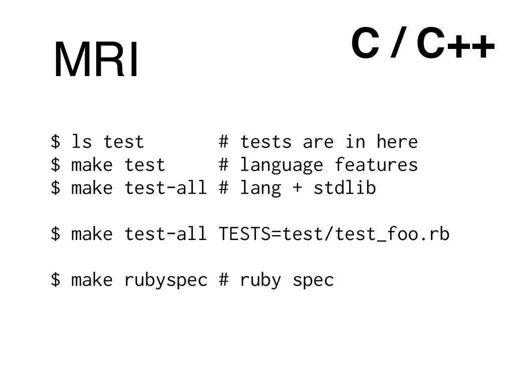 C / C++ $ ls test # tests are in here $ make te...