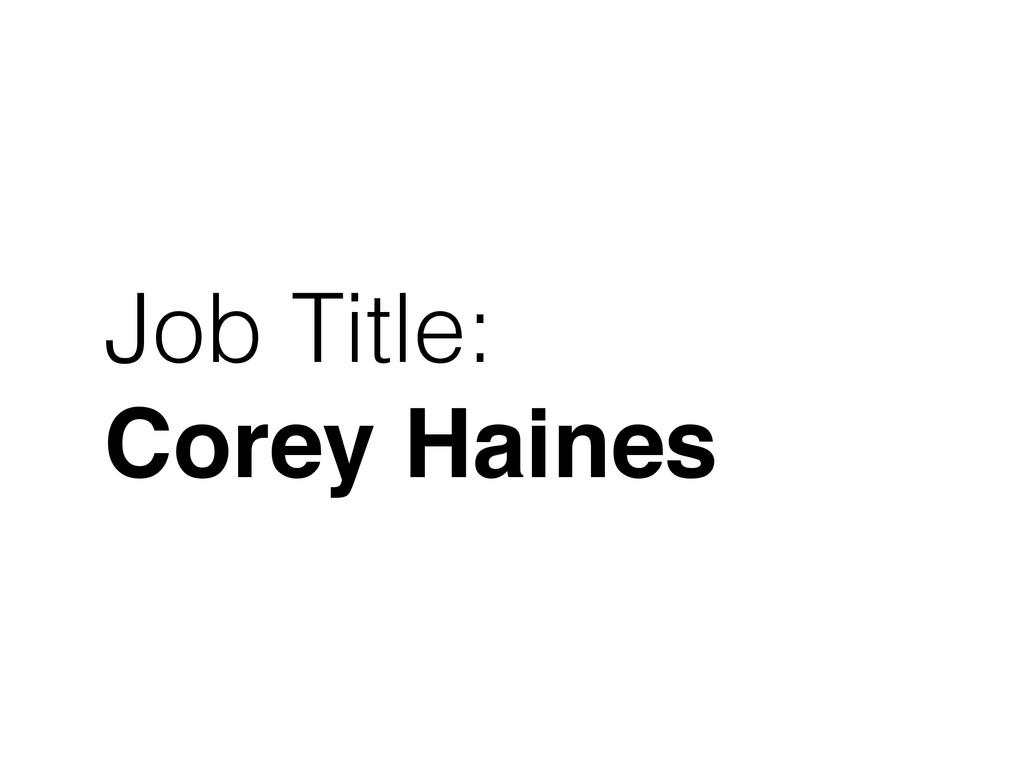 Job Title: Corey Haines
