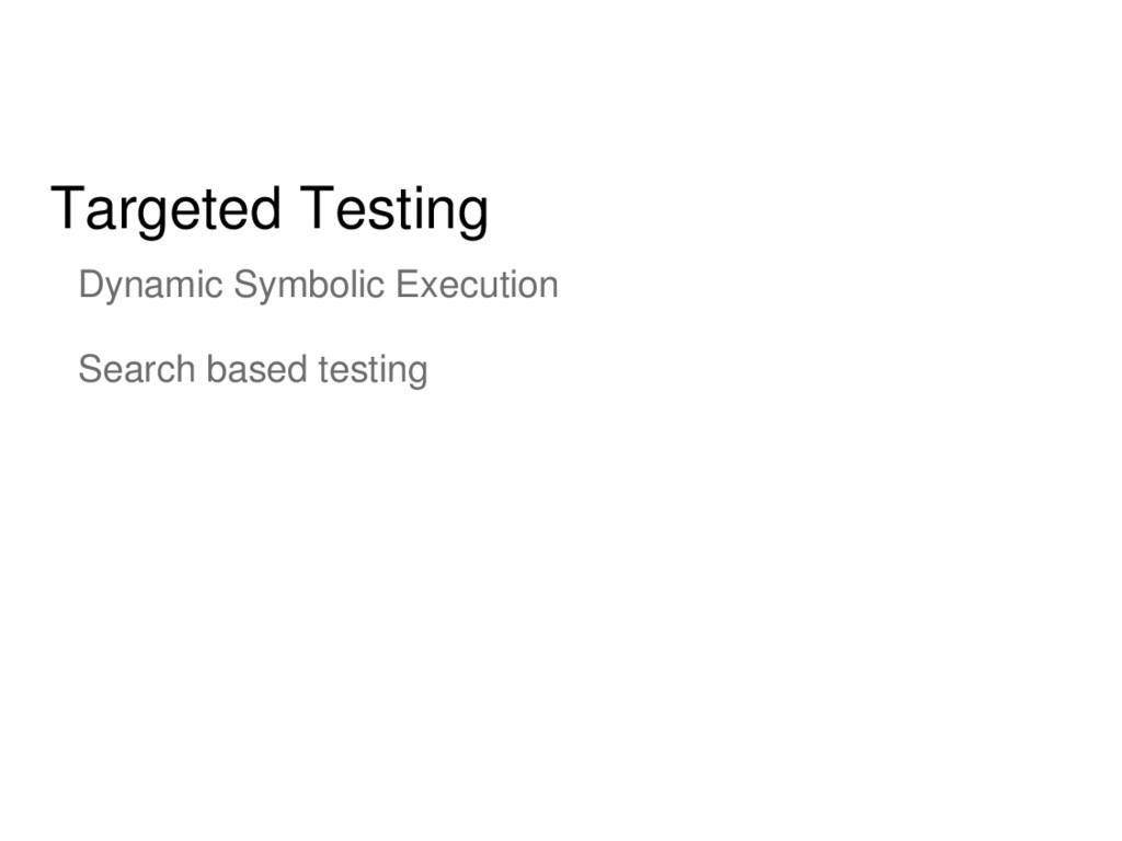 Targeted Testing Dynamic Symbolic Execution Sea...