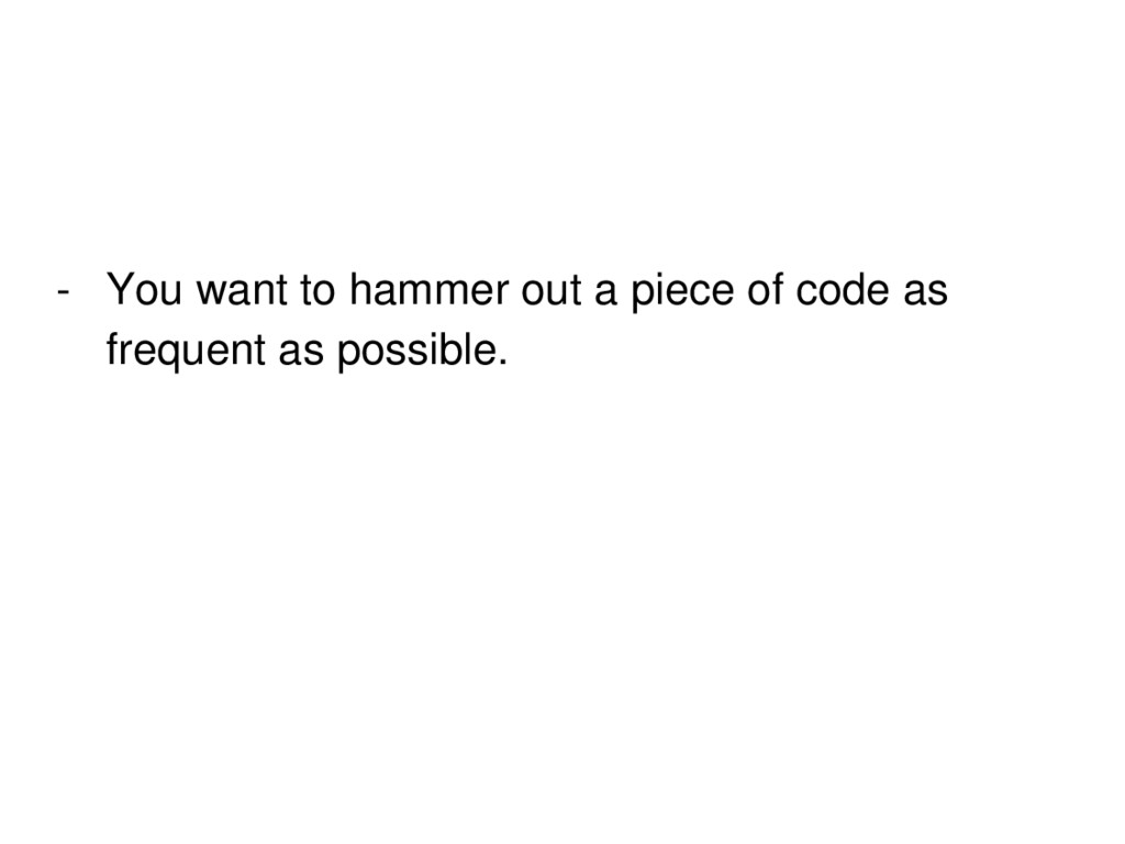 - You want to hammer out a piece of code as fre...