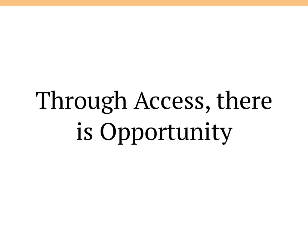 Through Access, there is Opportunity