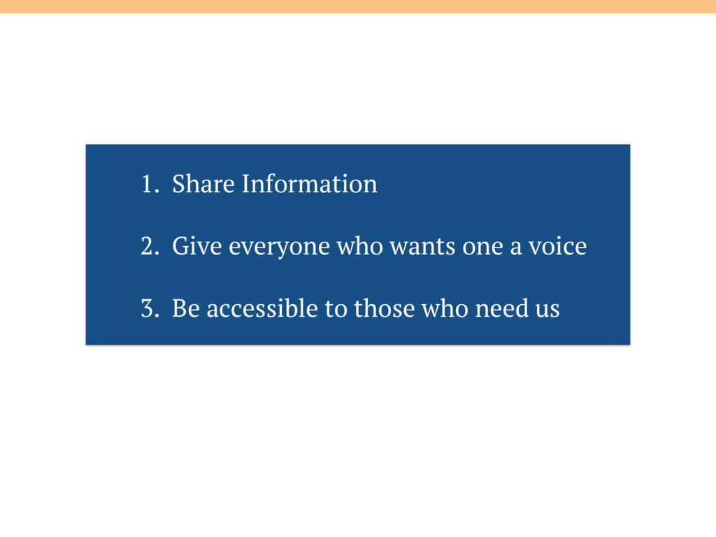 1. Share Information 2. Give everyone who wants...