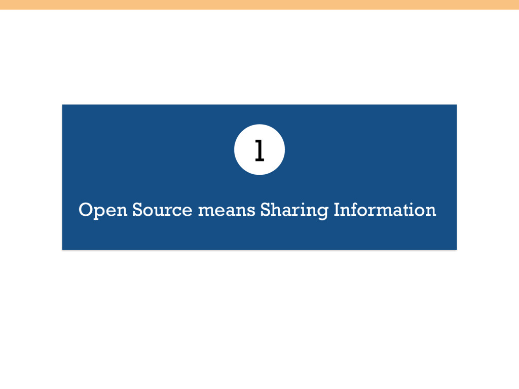 Open Source means Sharing Information 1