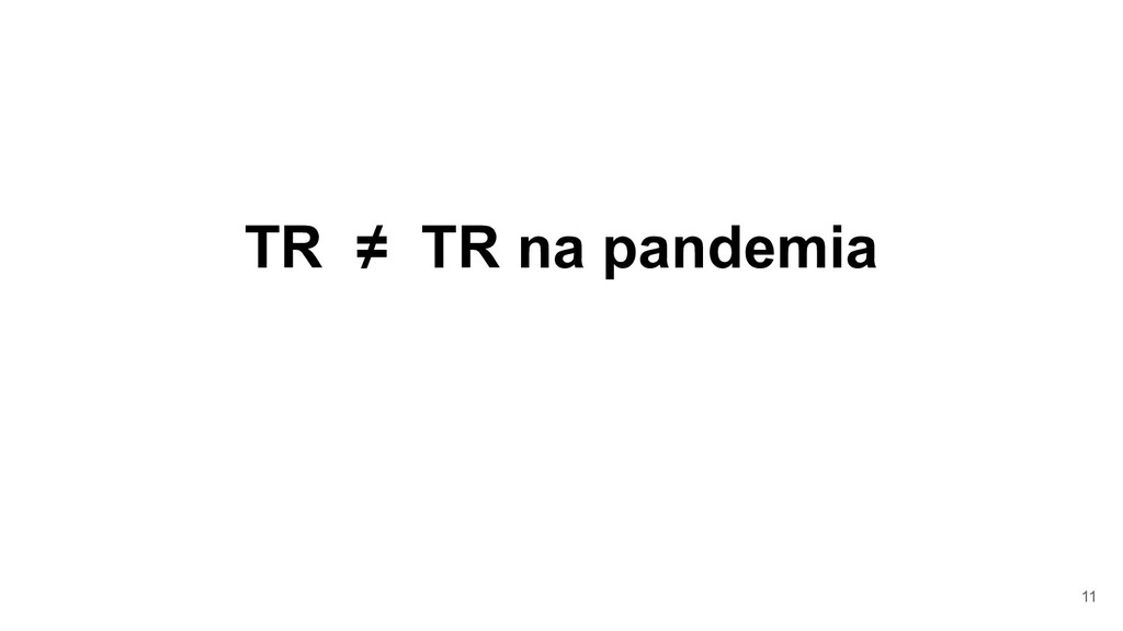 TR ≠ TR na pandemia 11