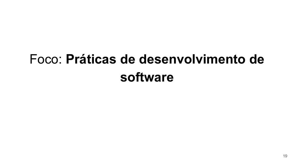 Foco: Práticas de desenvolvimento de software 19