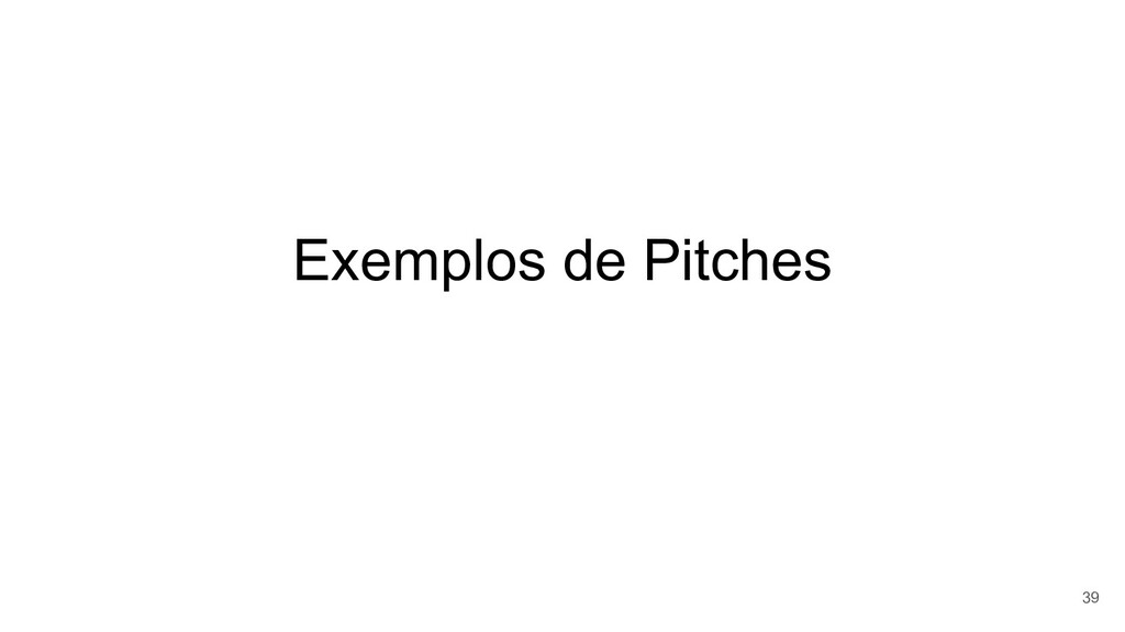 Exemplos de Pitches 39
