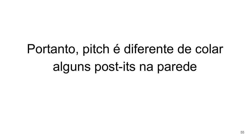 Portanto, pitch é diferente de colar alguns pos...