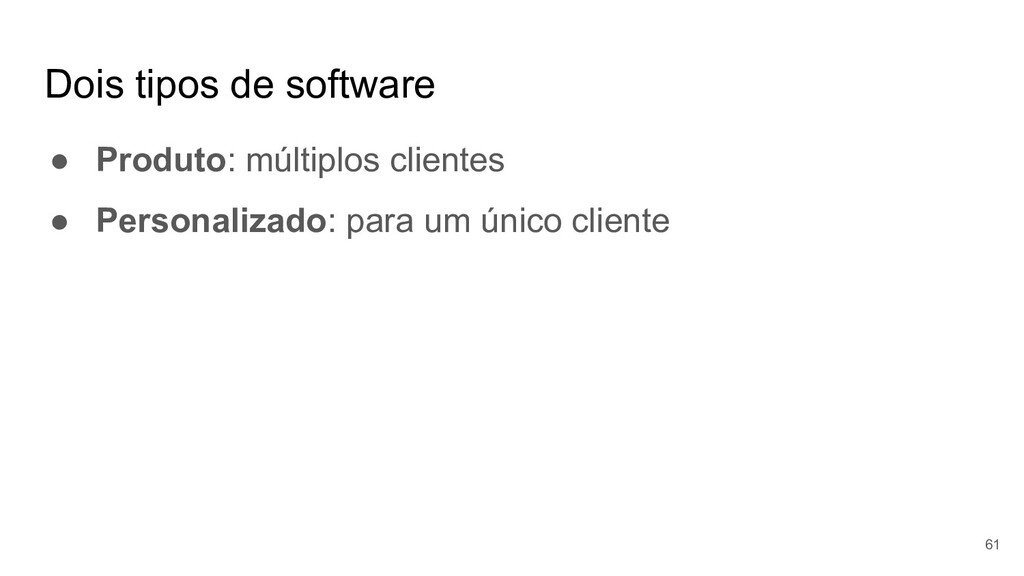 Dois tipos de software ● Produto: múltiplos cli...