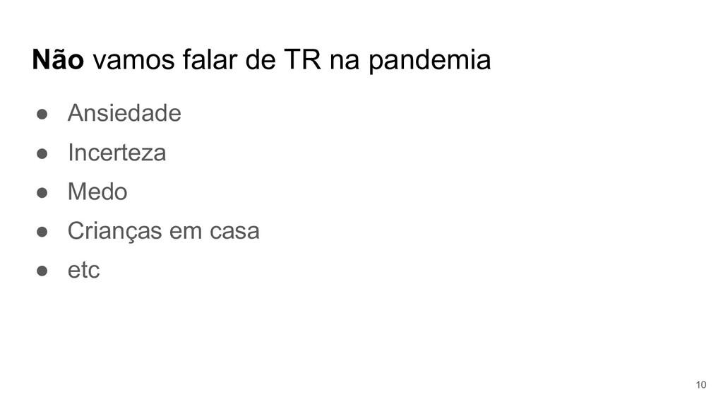 Não vamos falar de TR na pandemia ● Ansiedade ●...