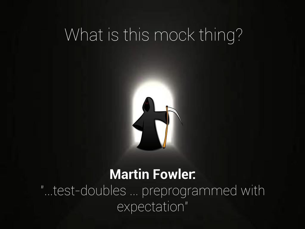 "Martin Fowler: ""...test-doubles ... preprogramm..."