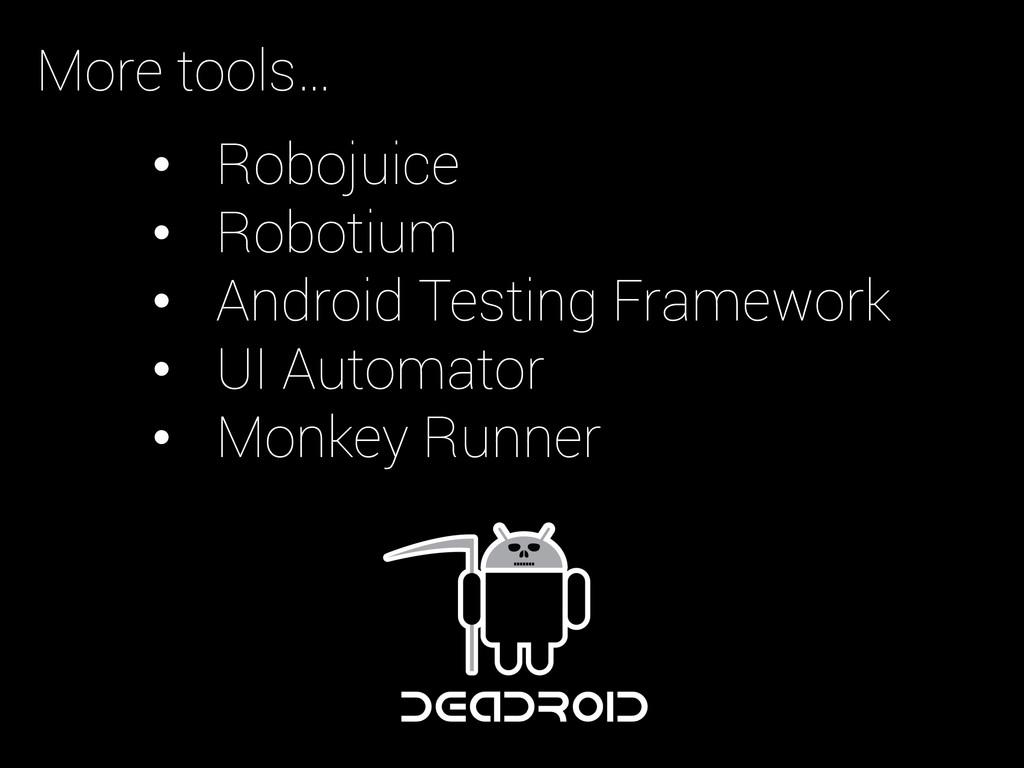 • Robojuice • Robotium • Android Testing Fra...