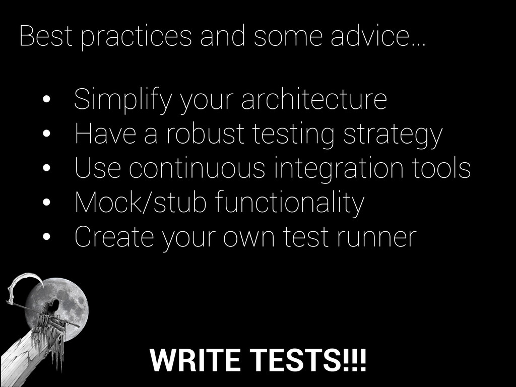 WRITE TESTS!!! • Simplify your architecture •...