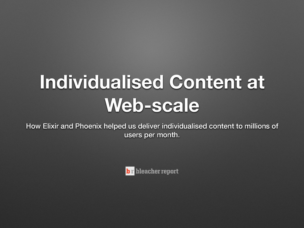 Individualised Content at Web-scale How Elixir ...