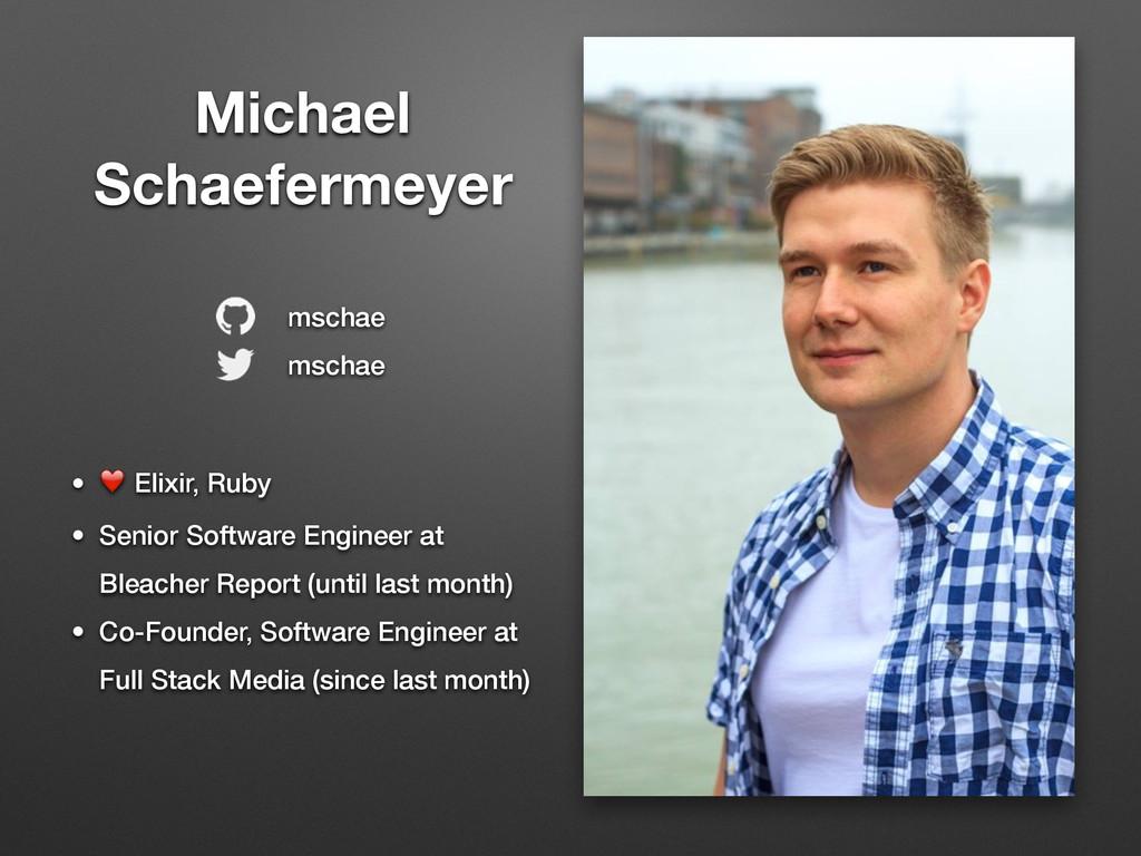Michael Schaefermeyer • ❤ Elixir, Ruby • Senior...