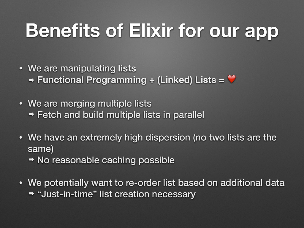 Benefits of Elixir for our app • We are manipula...