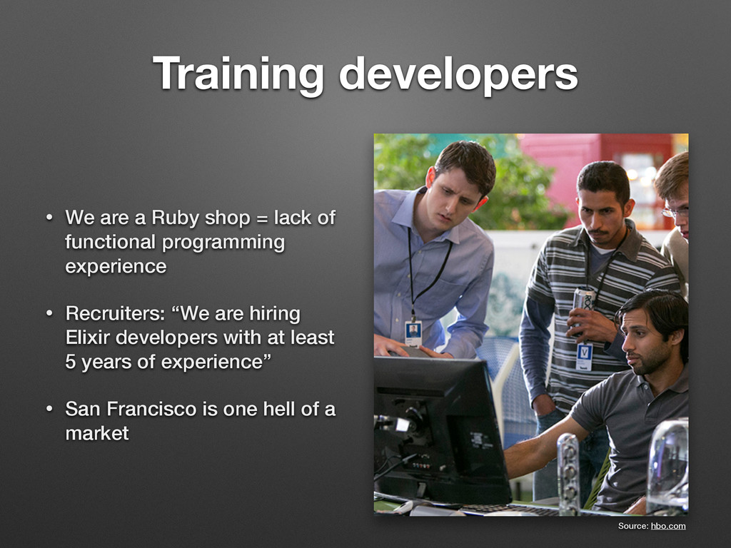 Training developers • We are a Ruby shop = lack...