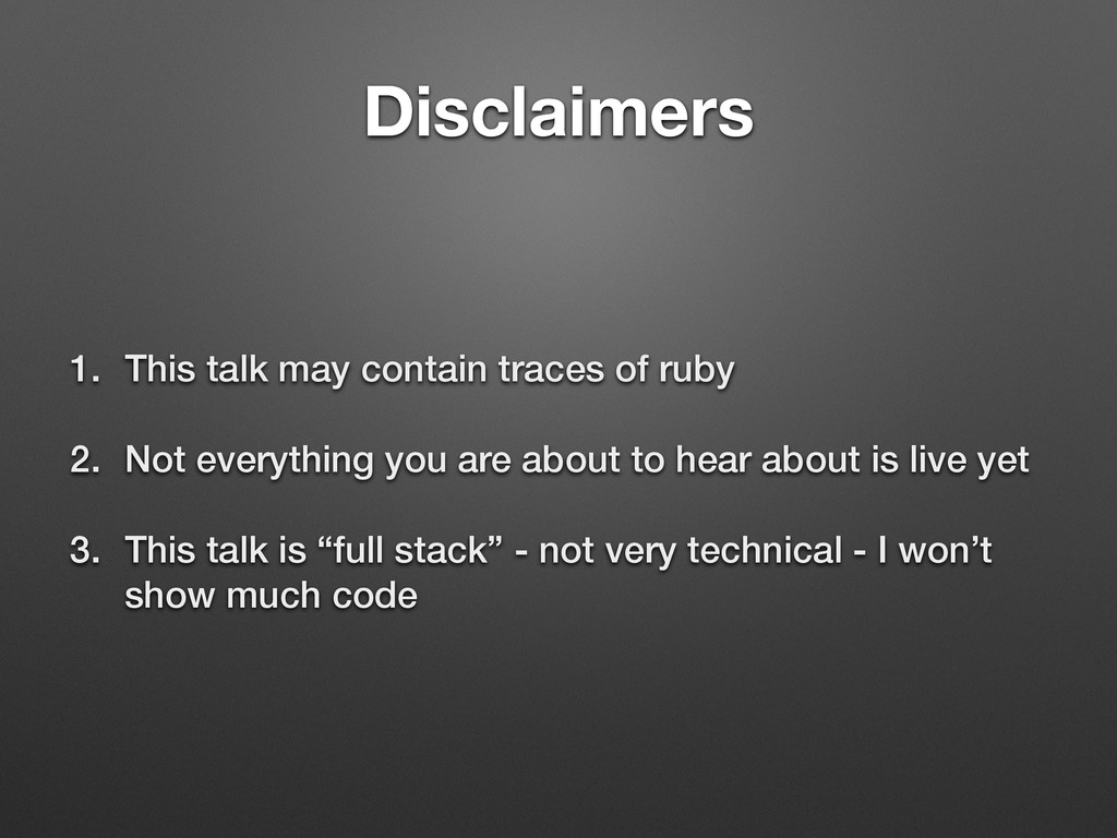 Disclaimers 1. This talk may contain traces of ...