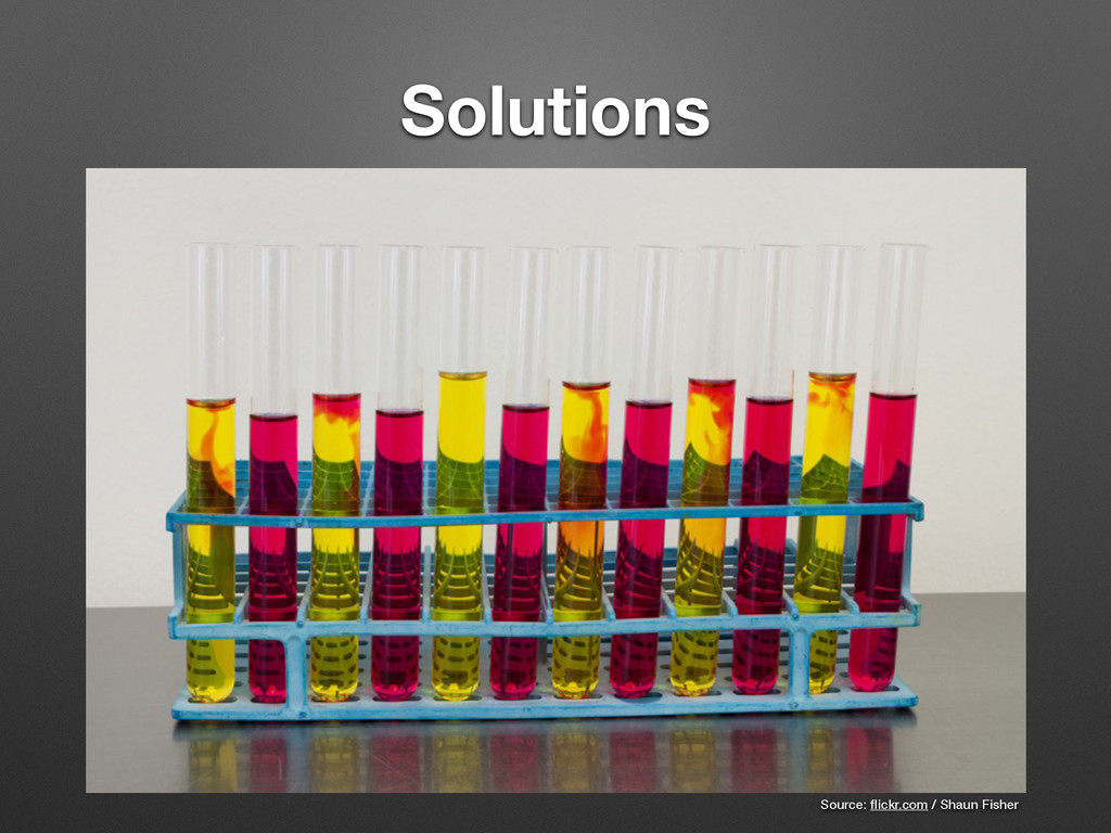 Solutions Source: flickr.com / Shaun Fisher