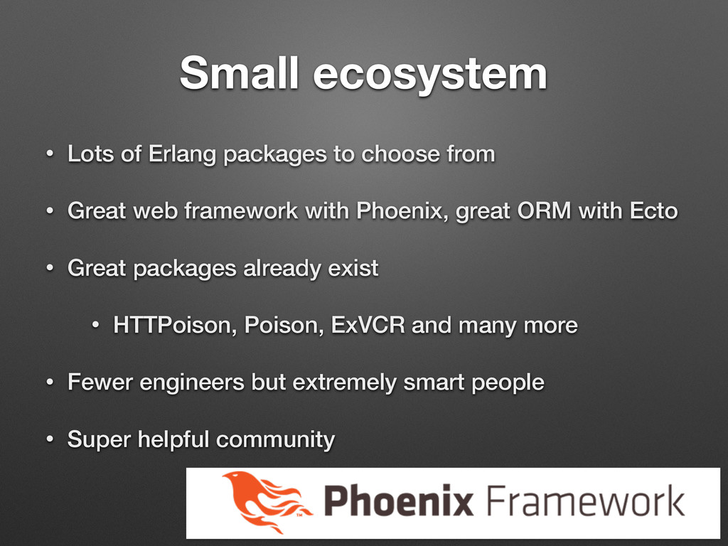Small ecosystem • Lots of Erlang packages to ch...