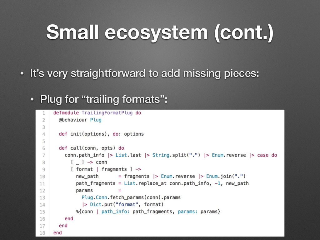 Small ecosystem (cont.) • It's very straightfor...