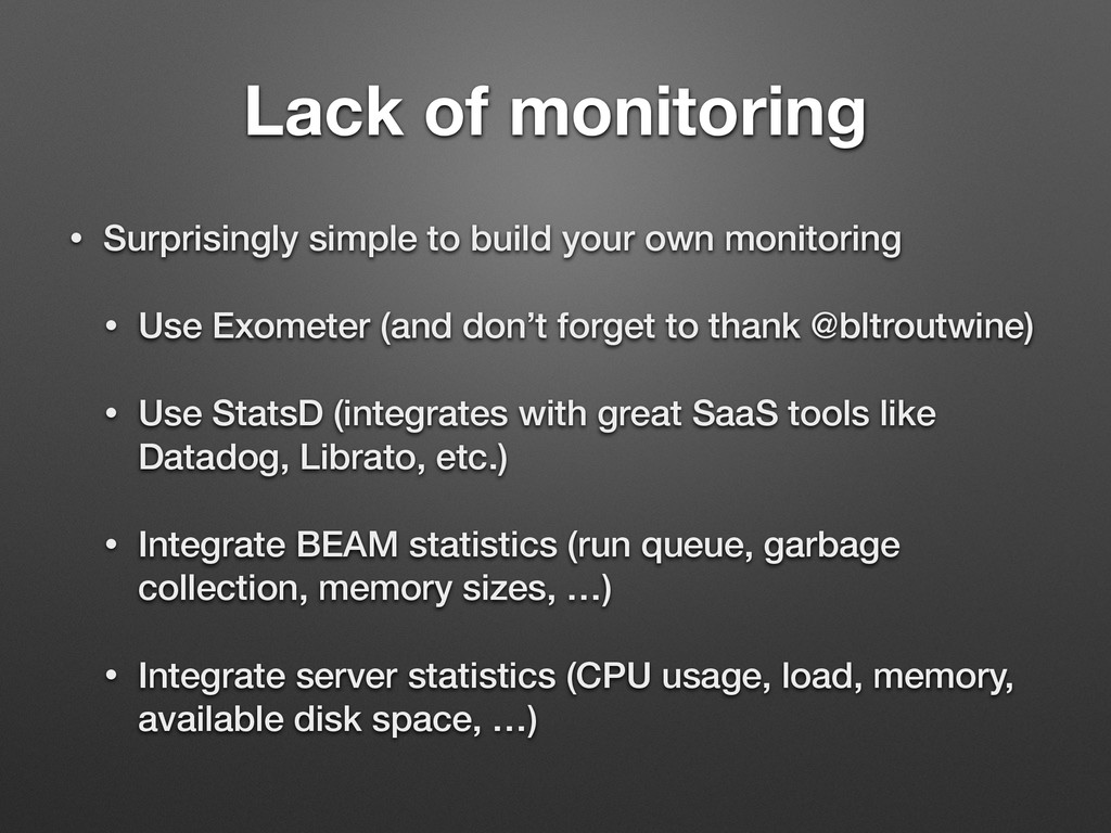 Lack of monitoring • Surprisingly simple to bui...