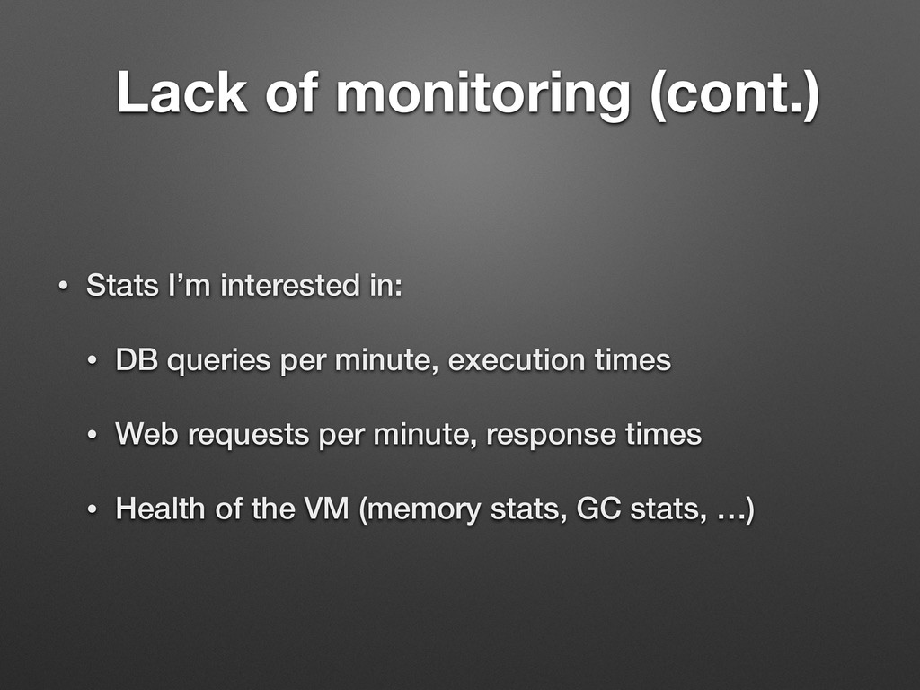 Lack of monitoring (cont.) • Stats I'm interest...