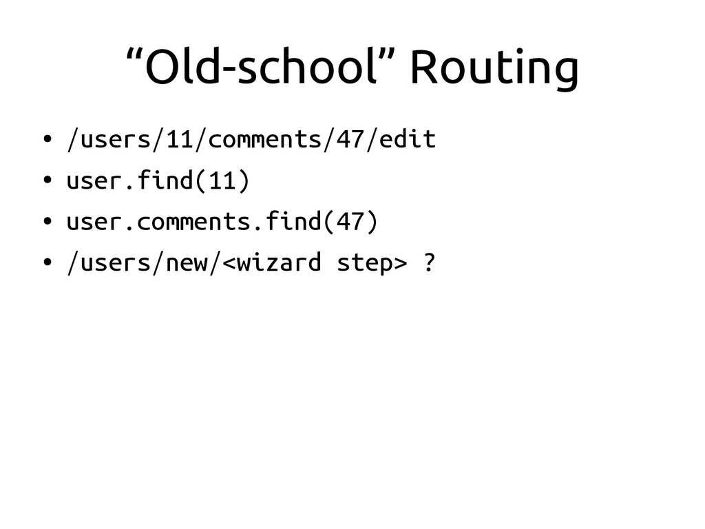 """Old-school"" Routing ● /users/11/comments/47/ed..."
