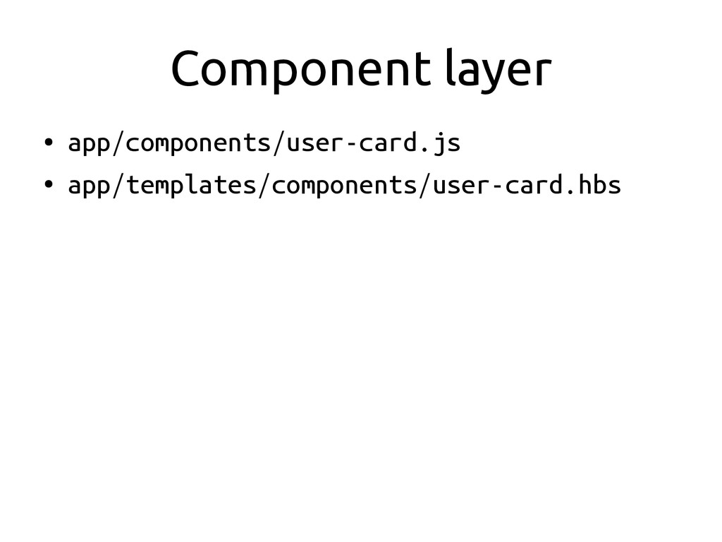 Component layer ● app/components/user-card.js ●...