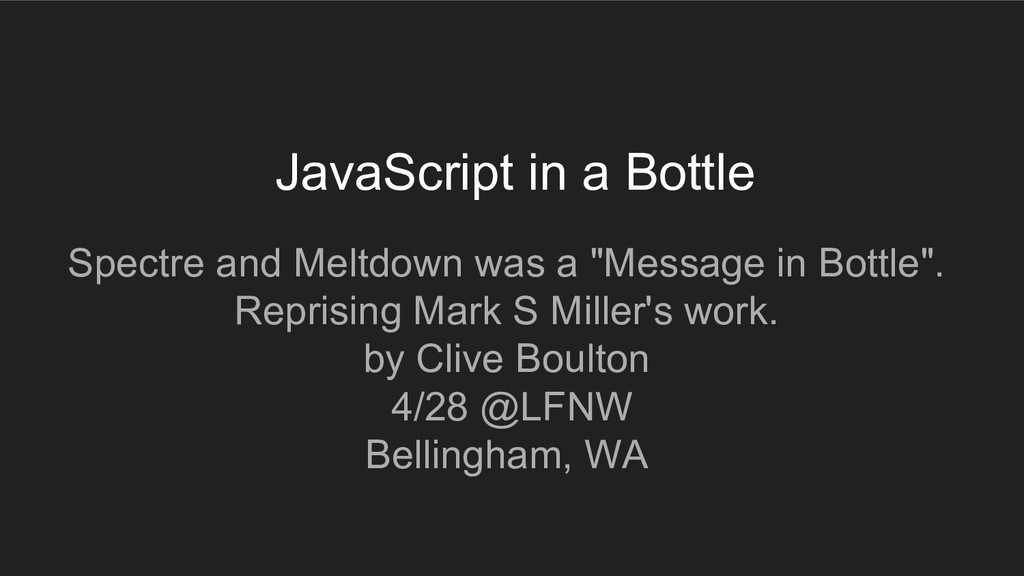 JavaScript in a Bottle Spectre and Meltdown was...