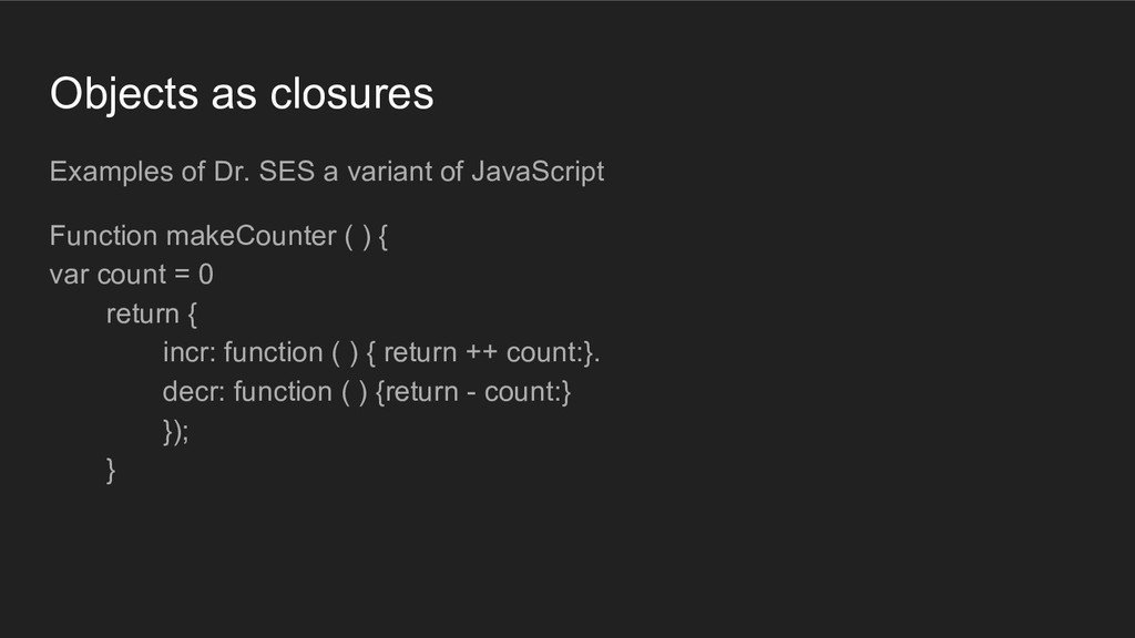 Objects as closures Examples of Dr. SES a varia...