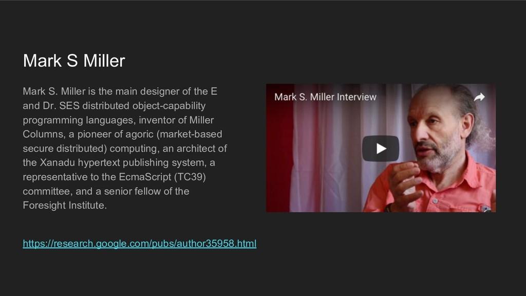 Mark S Miller Mark S. Miller is the main design...
