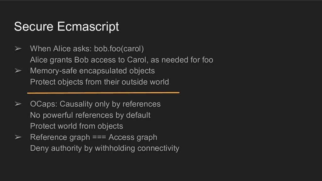 Secure Ecmascript ➢ When Alice asks: bob.foo(ca...