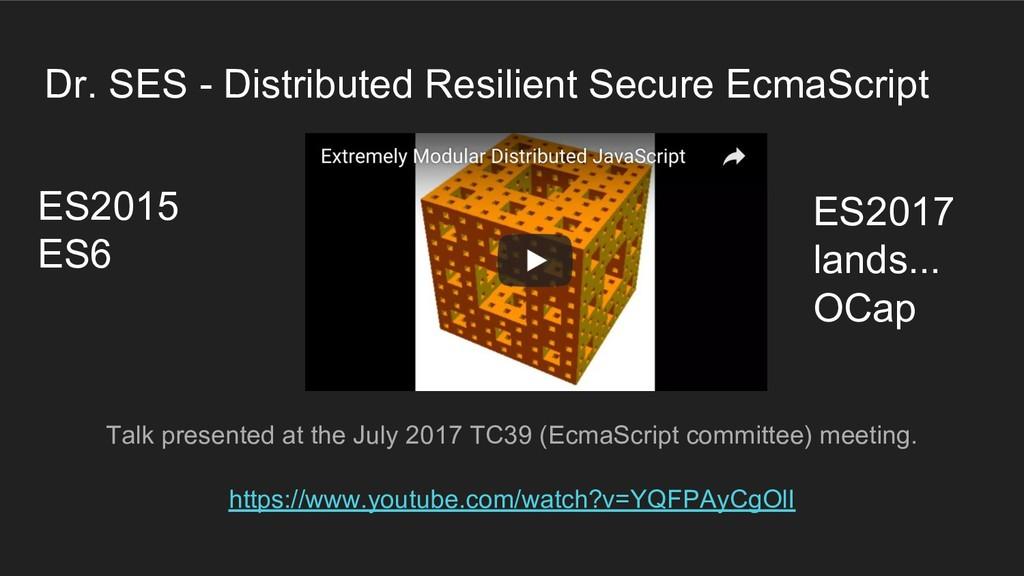 Dr. SES - Distributed Resilient Secure EcmaScri...