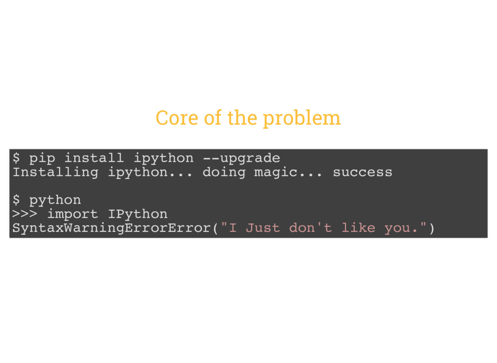 Core of the problem $ pip install ipython --upg...